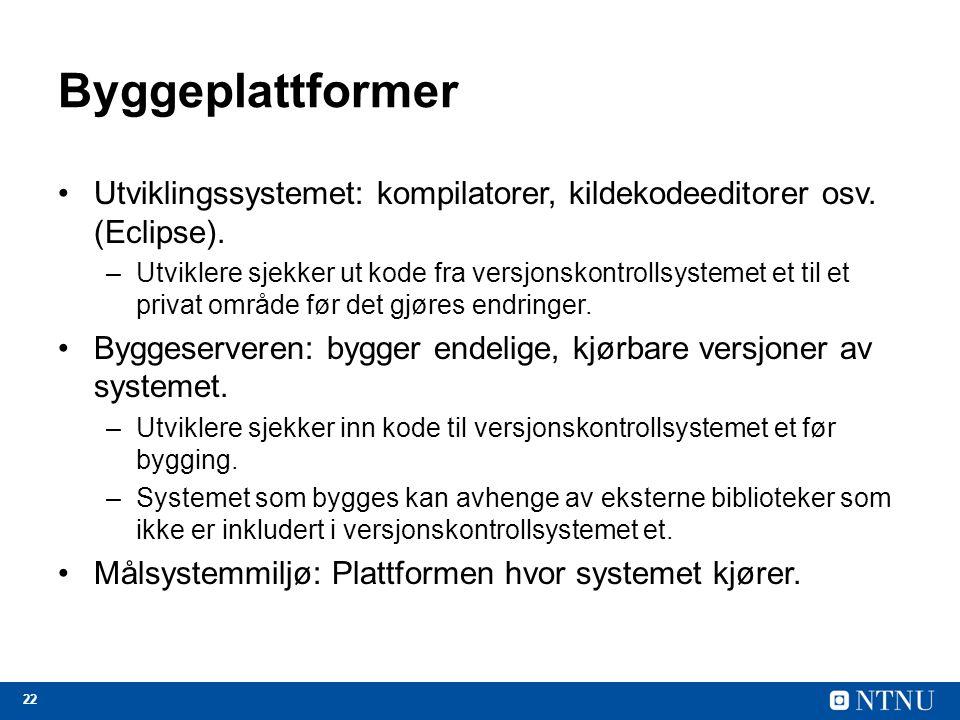 22 Byggeplattformer Utviklingssystemet: kompilatorer, kildekodeeditorer osv.