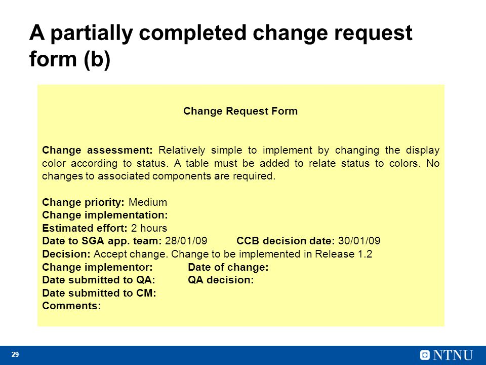 29 A partially completed change request form (b) Change Request Form Change assessment: Relatively simple to implement by changing the display color a