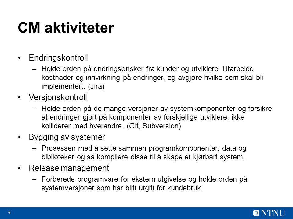 5 CM aktiviteter Endringskontroll –Holde orden på endringsønsker fra kunder og utviklere.