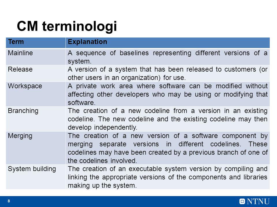 9 Versjonskontroll /management Versjonskontroll (VM) er prosessen med å holde orden på forskjellige versjoner av programvarekomponenter eller konfigurasjonsenheter (CI) og systemene hvor disse komponentene blir benyttet.
