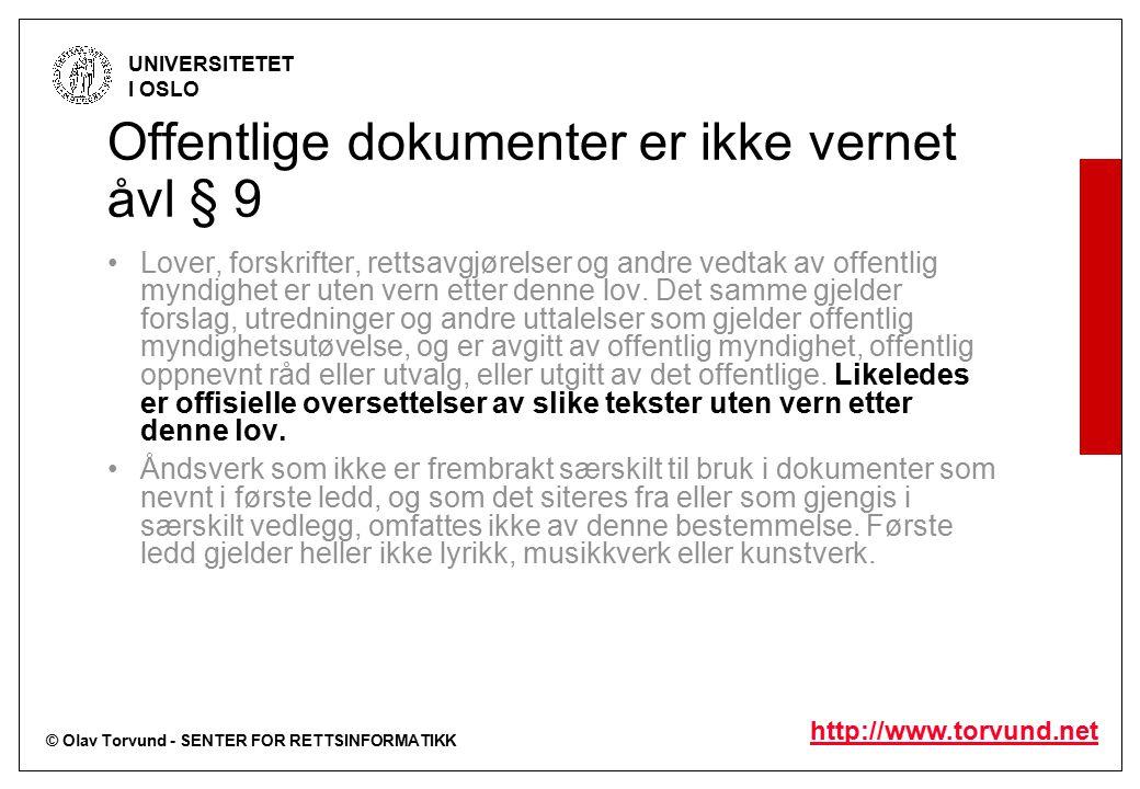 © Olav Torvund - SENTER FOR RETTSINFORMATIKK UNIVERSITETET I OSLO http://www.torvund.net Offentlige dokumenter er ikke vernet åvl § 9 Lover, forskrifter, rettsavgjørelser og andre vedtak av offentlig myndighet er uten vern etter denne lov.