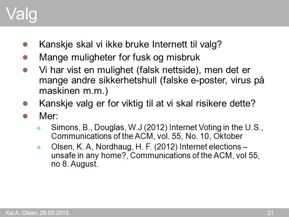 Kai A.Olsen, 29.03.2015 21 Valg Kanskje skal vi ikke bruke Internett til valg.
