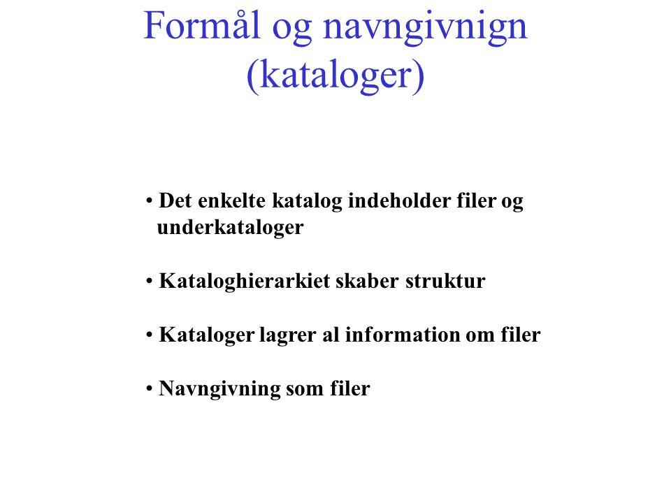 Formål og navngivnign (kataloger) Det enkelte katalog indeholder filer og underkataloger Kataloghierarkiet skaber struktur Kataloger lagrer al information om filer Navngivning som filer
