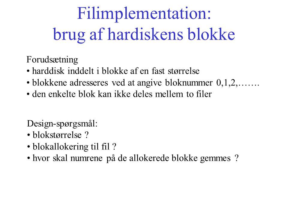 Filimplementation: brug af hardiskens blokke Forudsætning harddisk inddelt i blokke af en fast størrelse blokkene adresseres ved at angive bloknummer 0,1,2,…….