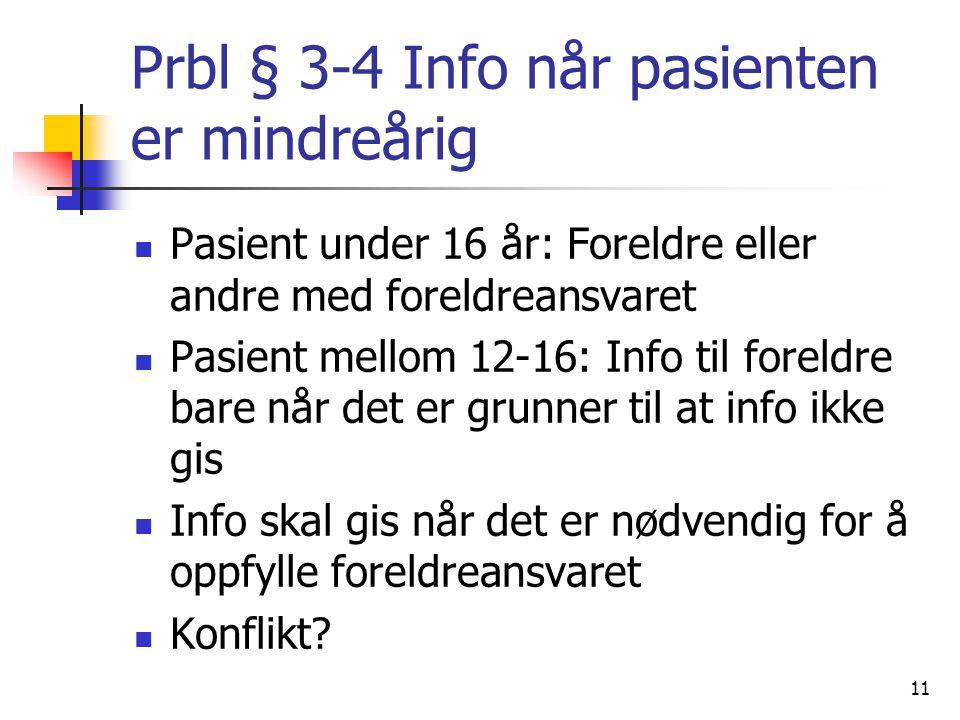 Prbl § 3-4 Info når pasienten er mindreårig Pasient under 16 år: Foreldre eller andre med foreldreansvaret Pasient mellom 12-16: Info til foreldre bar