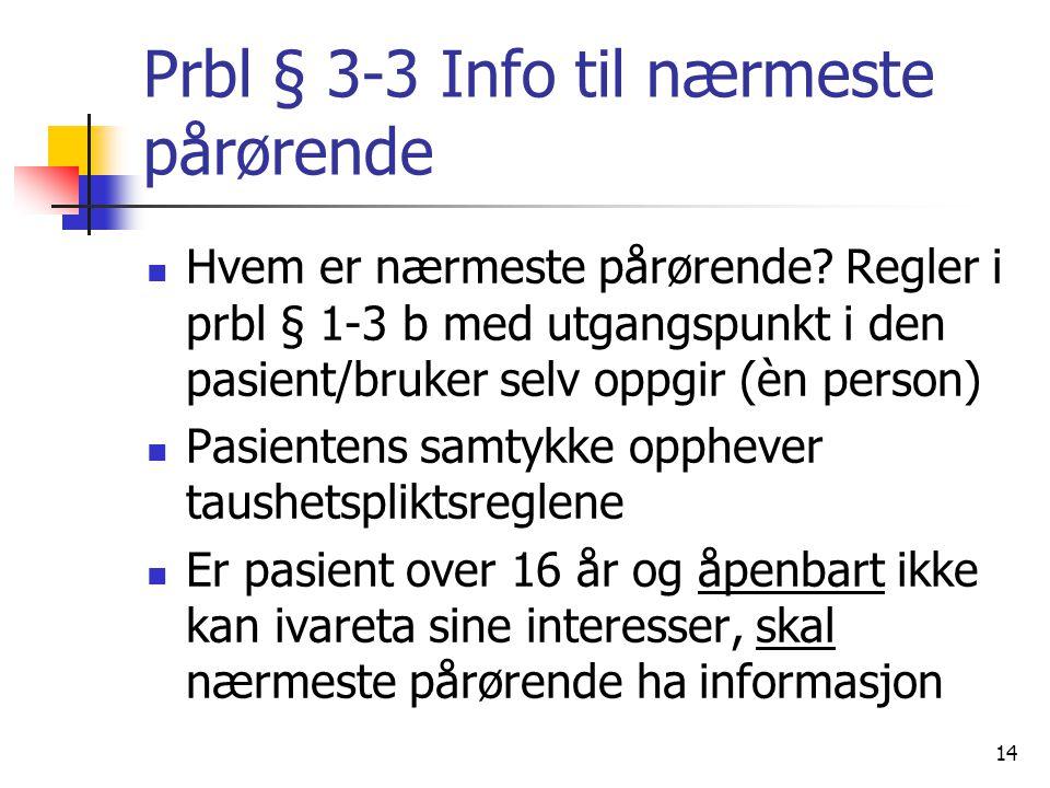 Prbl § 3-3 Info til nærmeste pårørende Hvem er nærmeste pårørende? Regler i prbl § 1-3 b med utgangspunkt i den pasient/bruker selv oppgir (èn person)