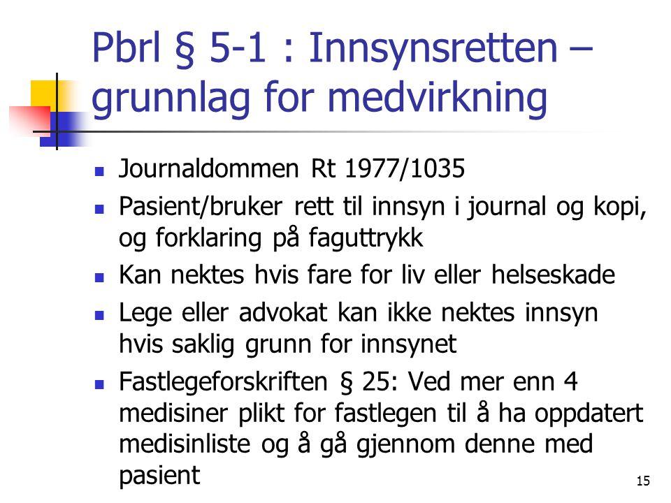 Pbrl § 5-1 : Innsynsretten – grunnlag for medvirkning Journaldommen Rt 1977/1035 Pasient/bruker rett til innsyn i journal og kopi, og forklaring på fa