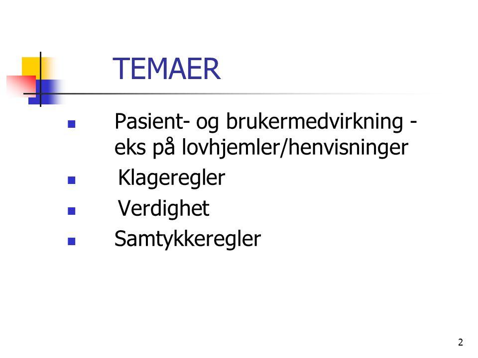 TEMAER Pasient- og brukermedvirkning - eks på lovhjemler/henvisninger Klageregler Verdighet Samtykkeregler 2