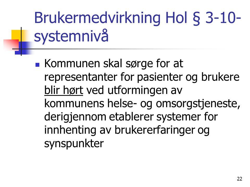 Brukermedvirkning Hol § 3-10- systemnivå Kommunen skal sørge for at representanter for pasienter og brukere blir hørt ved utformingen av kommunens hel