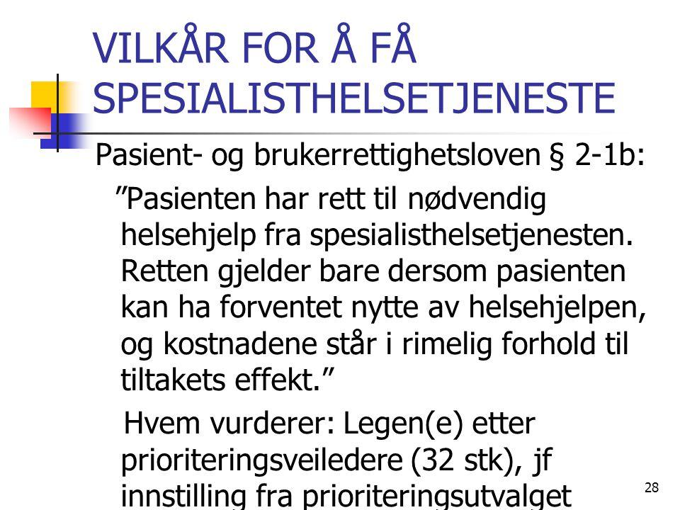 """VILKÅR FOR Å FÅ SPESIALISTHELSETJENESTE Pasient- og brukerrettighetsloven § 2-1b: """"Pasienten har rett til nødvendig helsehjelp fra spesialisthelsetjen"""