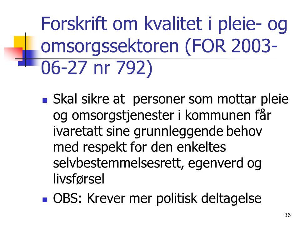 Forskrift om kvalitet i pleie- og omsorgssektoren (FOR 2003- 06-27 nr 792) Skal sikre at personer som mottar pleie og omsorgstjenester i kommunen får
