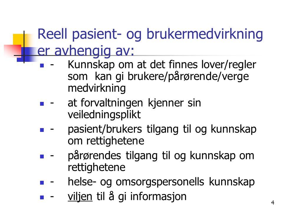 4 Reell pasient- og brukermedvirkning er avhengig av: - Kunnskap om at det finnes lover/regler som kan gi brukere/pårørende/verge medvirkning - at for