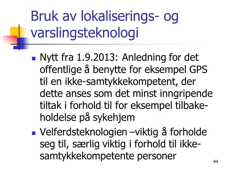 Bruk av lokaliserings- og varslingsteknologi Nytt fra 1.9.2013: Anledning for det offentlige å benytte for eksempel GPS til en ikke-samtykkekompetent,