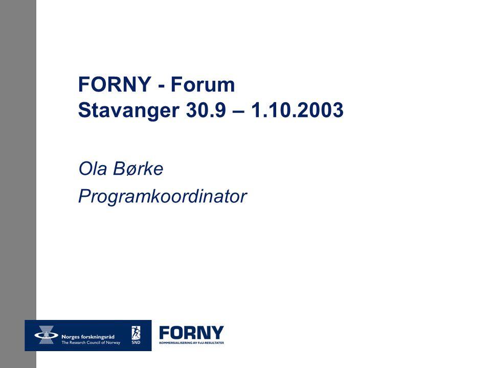 FORNY - Forum Stavanger 30.9 – 1.10.2003 Ola Børke Programkoordinator