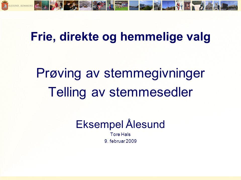 Frie, direkte og hemmelige valg Prøving av stemmegivninger Telling av stemmesedler Eksempel Ålesund Tore Hals 9.