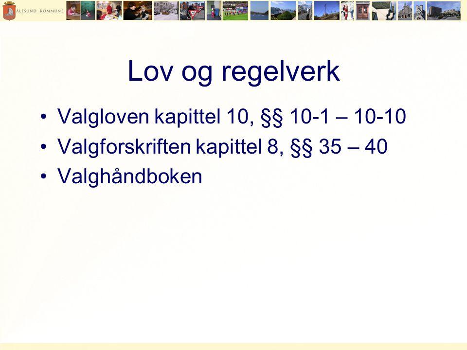 Lov og regelverk Valgloven kapittel 10, §§ 10-1 – 10-10 Valgforskriften kapittel 8, §§ 35 – 40 Valghåndboken