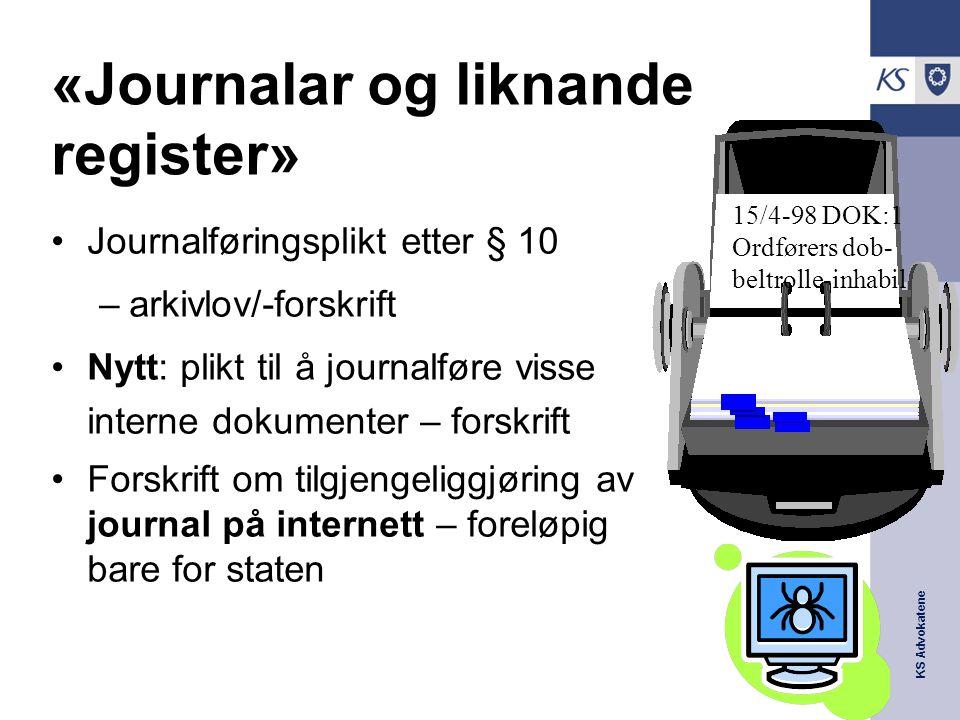 KS Advokatene «Journalar og liknande register» Journalføringsplikt etter § 10 –arkivlov/-forskrift Nytt: plikt til å journalføre visse interne dokumen