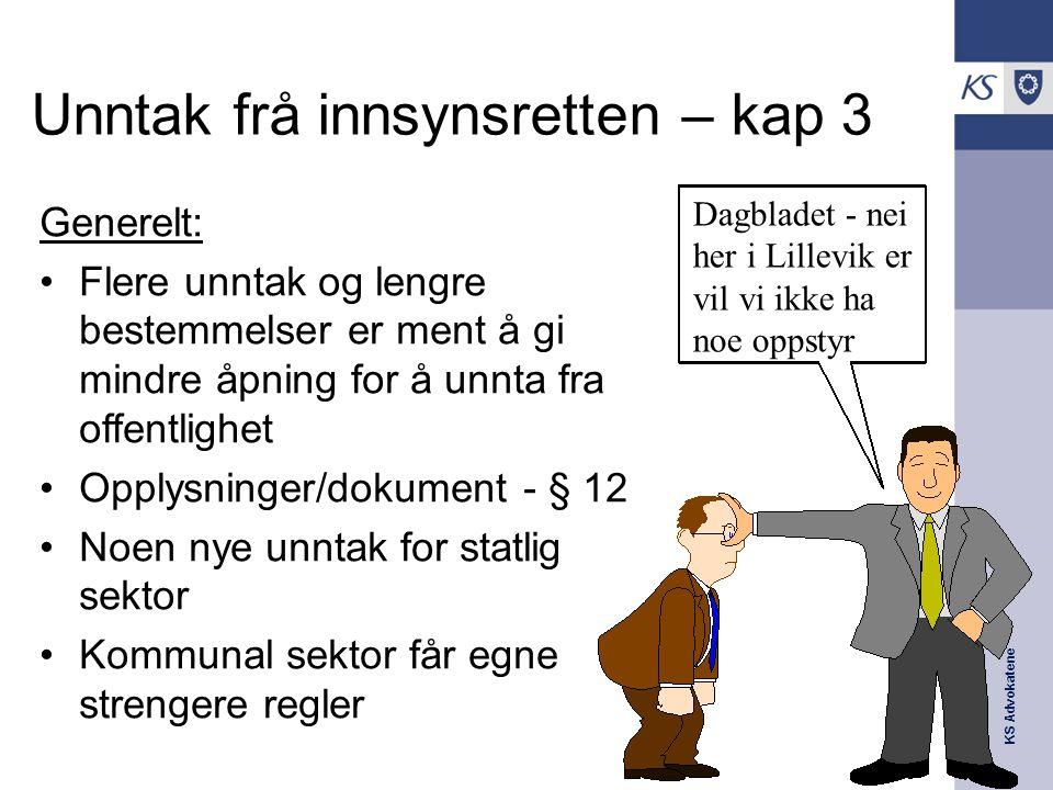 KS Advokatene Unntak frå innsynsretten – kap 3 Generelt: Flere unntak og lengre bestemmelser er ment å gi mindre åpning for å unnta fra offentlighet O