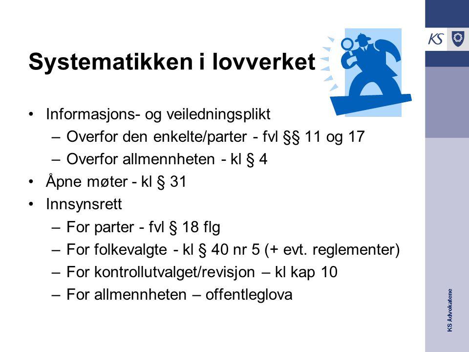 KS Advokatene Systematikken i lovverket Informasjons- og veiledningsplikt –Overfor den enkelte/parter - fvl §§ 11 og 17 –Overfor allmennheten - kl § 4