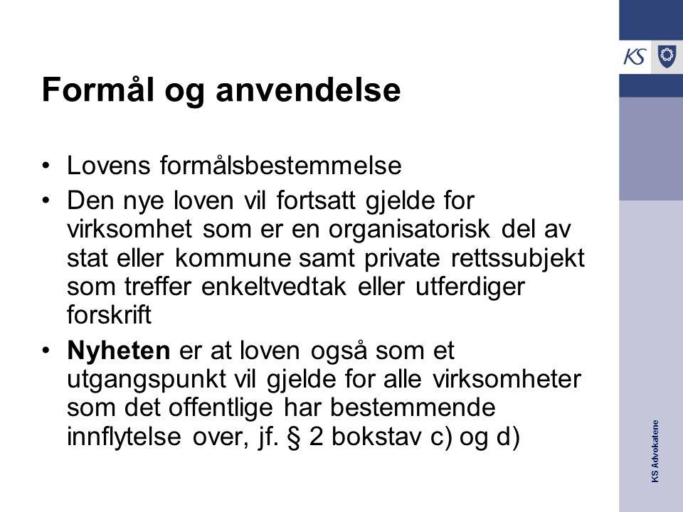 KS Advokatene Formål og anvendelse Lovens formålsbestemmelse Den nye loven vil fortsatt gjelde for virksomhet som er en organisatorisk del av stat ell