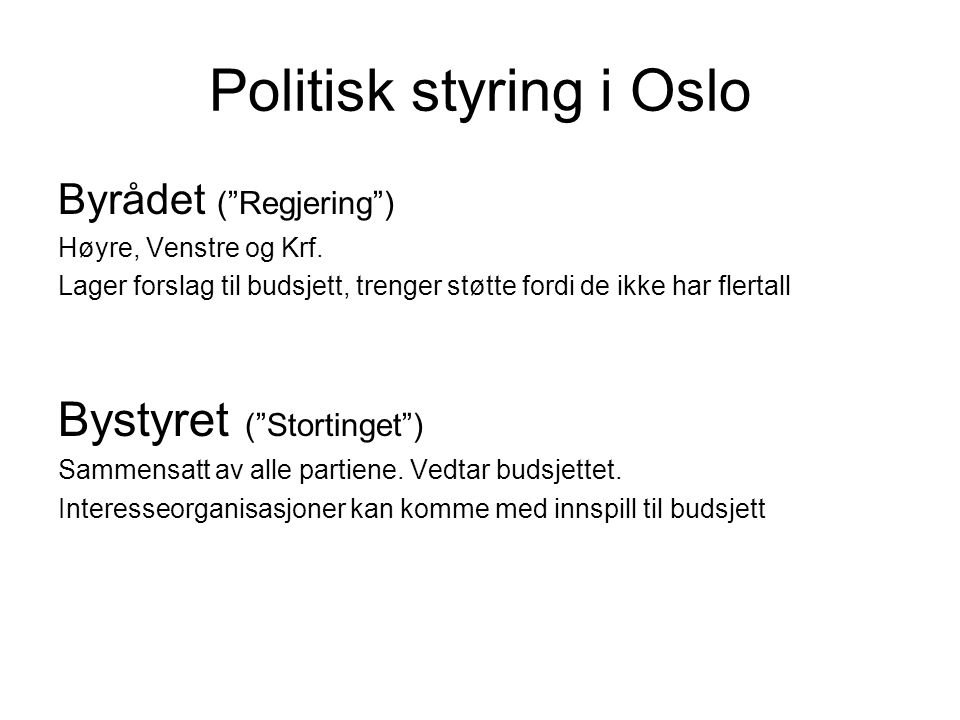 """Politisk styring i Oslo Byrådet (""""Regjering"""") Høyre, Venstre og Krf. Lager forslag til budsjett, trenger støtte fordi de ikke har flertall Bystyret ("""""""