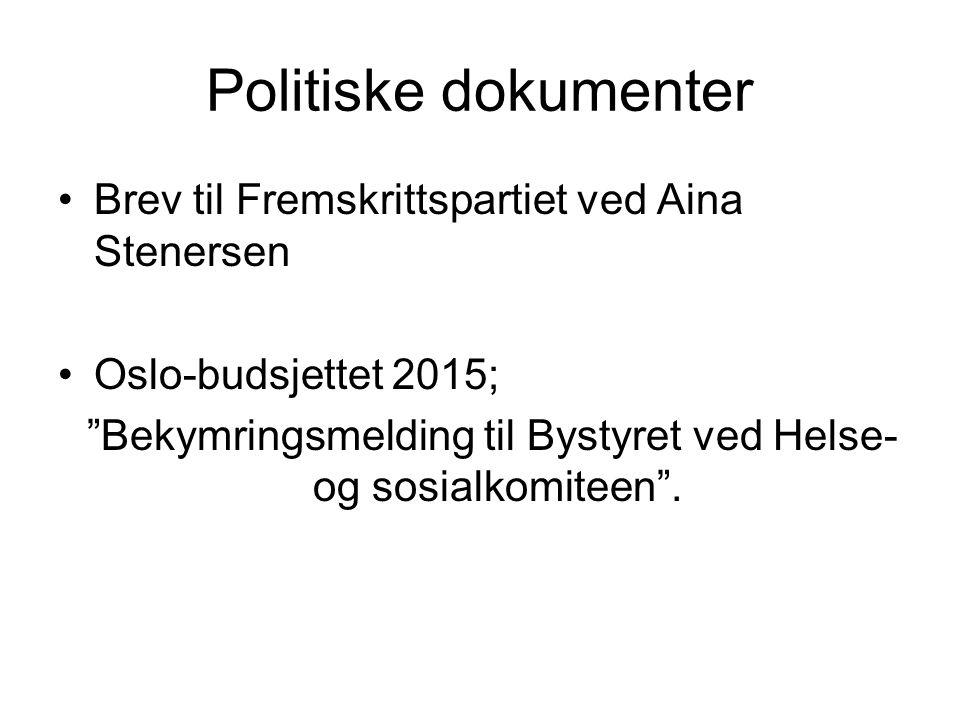 Politiske dokumenter Brev til Fremskrittspartiet ved Aina Stenersen Oslo-budsjettet 2015; Bekymringsmelding til Bystyret ved Helse- og sosialkomiteen .