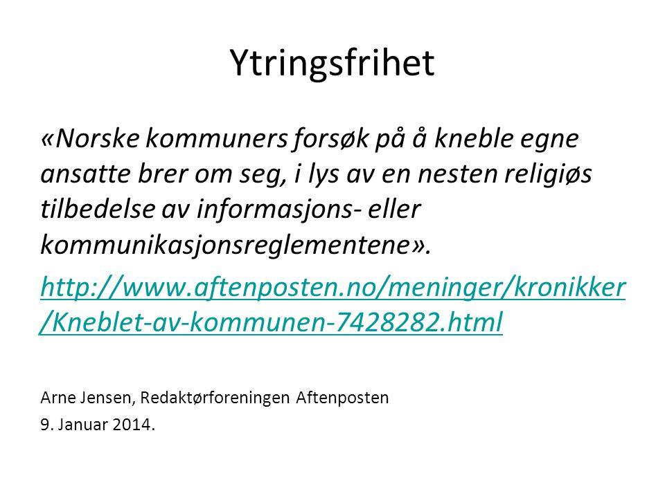 Ytringsfrihet «Norske kommuners forsøk på å kneble egne ansatte brer om seg, i lys av en nesten religiøs tilbedelse av informasjons- eller kommunikasjonsreglementene».