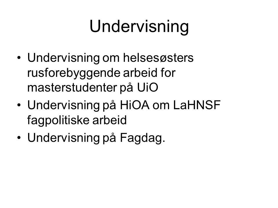 Undervisning Undervisning om helsesøsters rusforebyggende arbeid for masterstudenter på UiO Undervisning på HiOA om LaHNSF fagpolitiske arbeid Undervisning på Fagdag.