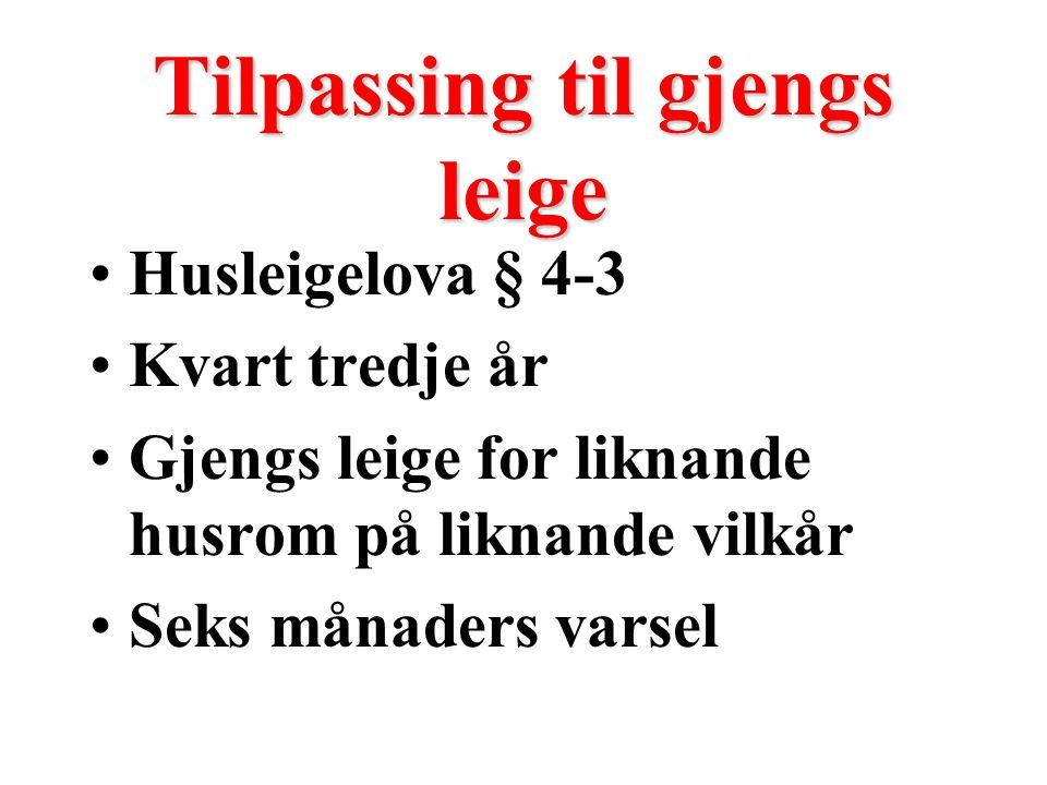 Tilpassing til gjengs leige Husleigelova § 4-3 Kvart tredje år Gjengs leige for liknande husrom på liknande vilkår Seks månaders varsel