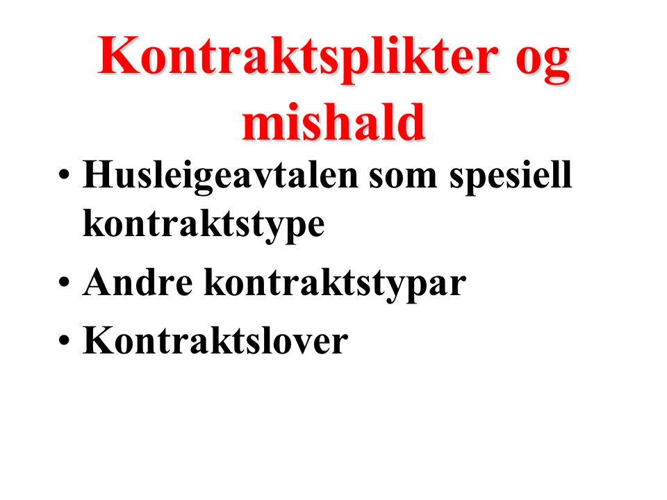 Kontraktsplikter og mishald Husleigeavtalen som spesiell kontraktstype Andre kontraktstypar Kontraktslover