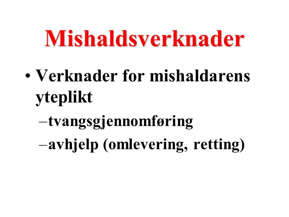 Mishaldsverknader Verknader for mishaldarens yteplikt –tvangsgjennomføring –avhjelp (omlevering, retting)