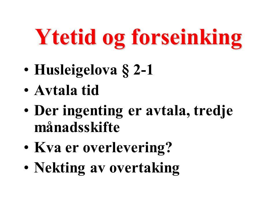 Ytetid og forseinking Husleigelova § 2-1 Avtala tid Der ingenting er avtala, tredje månadsskifte Kva er overlevering.