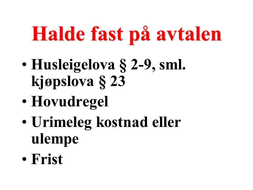 Halde fast på avtalen Husleigelova § 2-9, sml. kjøpslova § 23 Hovudregel Urimeleg kostnad eller ulempe Frist