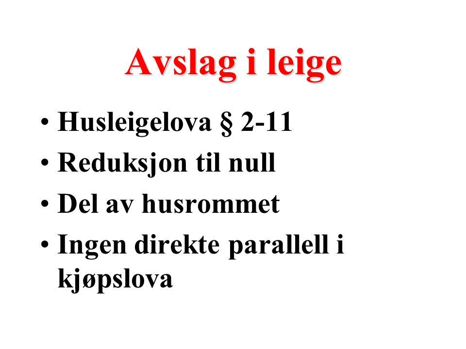 Avslag i leige Husleigelova § 2-11 Reduksjon til null Del av husrommet Ingen direkte parallell i kjøpslova