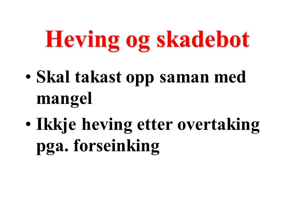 Heving og skadebot Skal takast opp saman med mangel Ikkje heving etter overtaking pga. forseinking