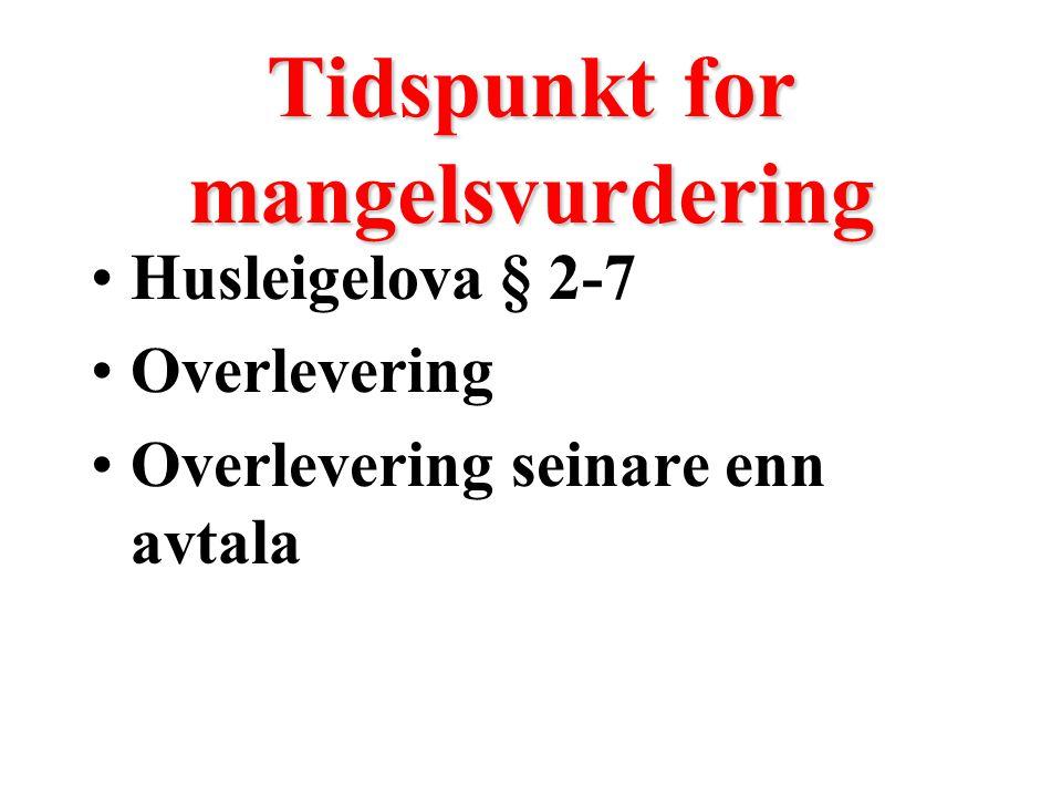 Tidspunkt for mangelsvurdering Husleigelova § 2-7 Overlevering Overlevering seinare enn avtala