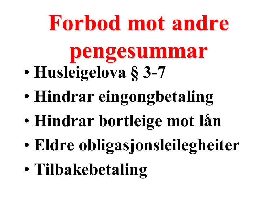 Forbod mot andre pengesummar Husleigelova § 3-7 Hindrar eingongbetaling Hindrar bortleige mot lån Eldre obligasjonsleilegheiter Tilbakebetaling