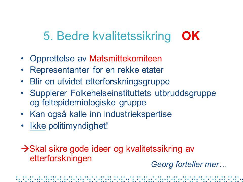 5. Bedre kvalitetssikring OK Opprettelse av Matsmittekomiteen Representanter for en rekke etater Blir en utvidet etterforskningsgruppe Supplerer Folke