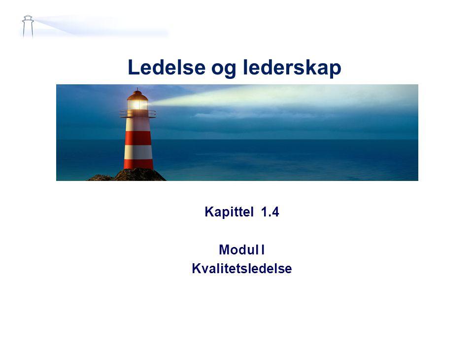 Ledelse og lederskap Kapittel 1.4 Modul I Kvalitetsledelse
