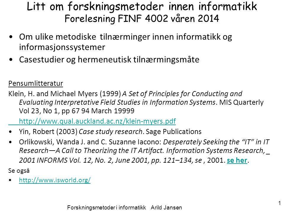 Forskningsmetoder i informatikk Arild Jansen 1 Litt om forskningsmetoder innen informatikk Forelesning FINF 4002 våren 2014 Om ulike metodiske tilnærm