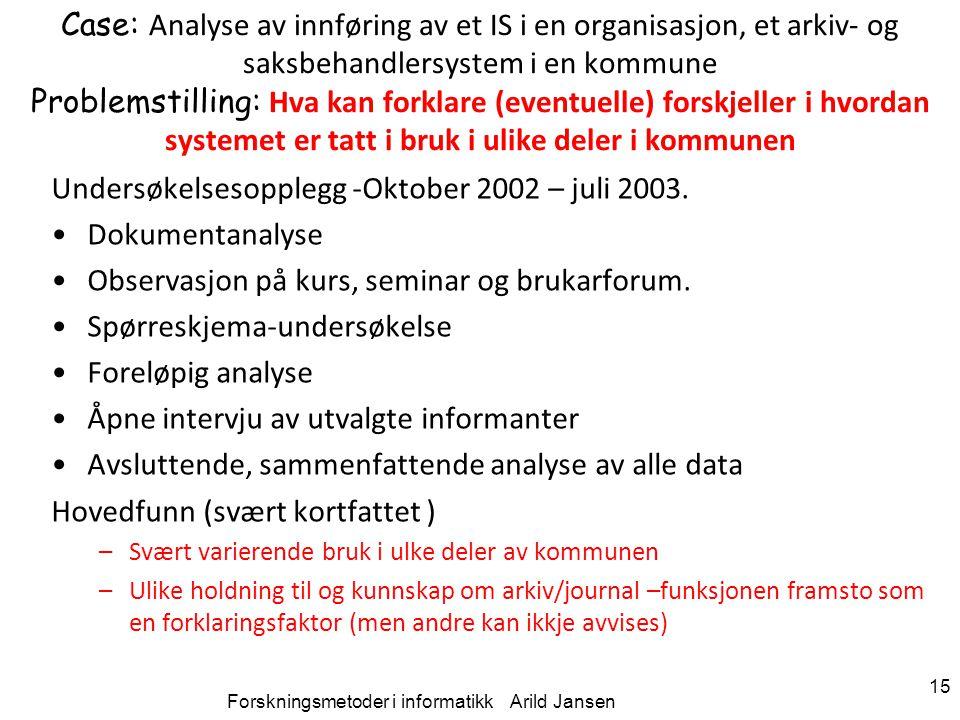 Forskningsmetoder i informatikk Arild Jansen 15 Case: Analyse av innføring av et IS i en organisasjon, et arkiv- og saksbehandlersystem i en kommune P