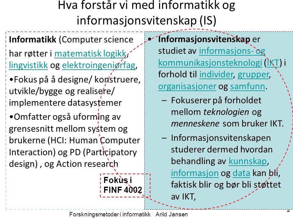 Hva forstår vi med informatikk og informasjonsvitenskap (IS) Informatikk (Computer science har røtter i matematisk logikk, lingvistikk og elektroingen