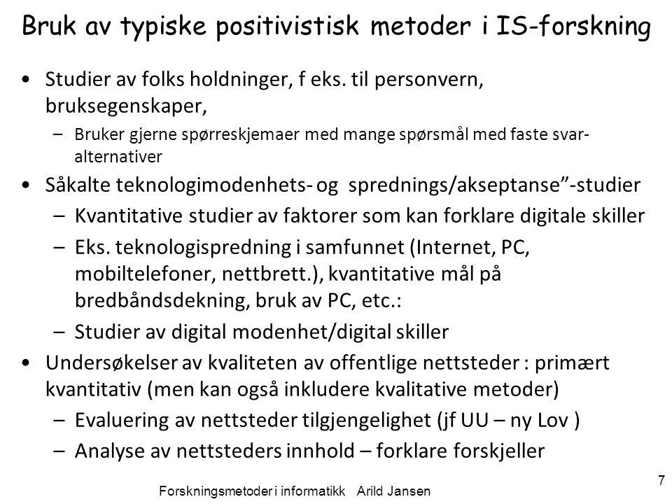 Forskningsmetoder i informatikk Arild Jansen 7 Bruk av typiske positivistisk metoder i IS-forskning Studier av folks holdninger, f eks. til personvern