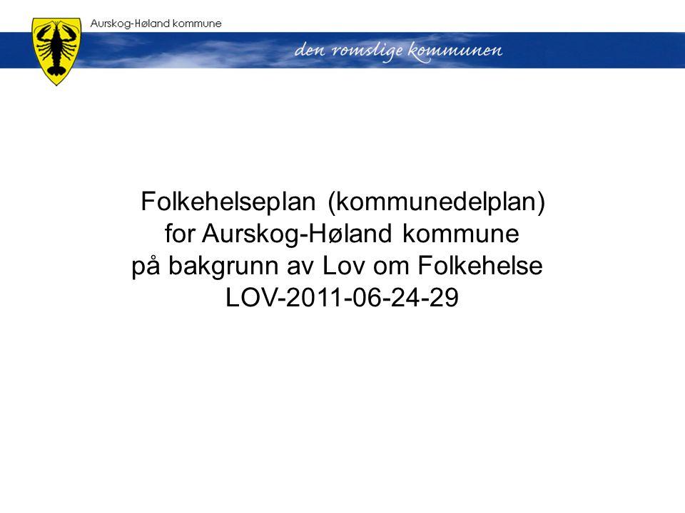 Folkehelseplan (kommunedelplan) for Aurskog-Høland kommune på bakgrunn av Lov om Folkehelse LOV-2011-06-24-29