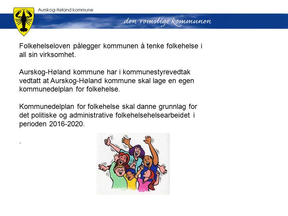 Folkehelseloven pålegger kommunen å tenke folkehelse i all sin virksomhet. Aurskog-Høland kommune har i kommunestyrevedtak vedtatt at Aurskog-Høland k