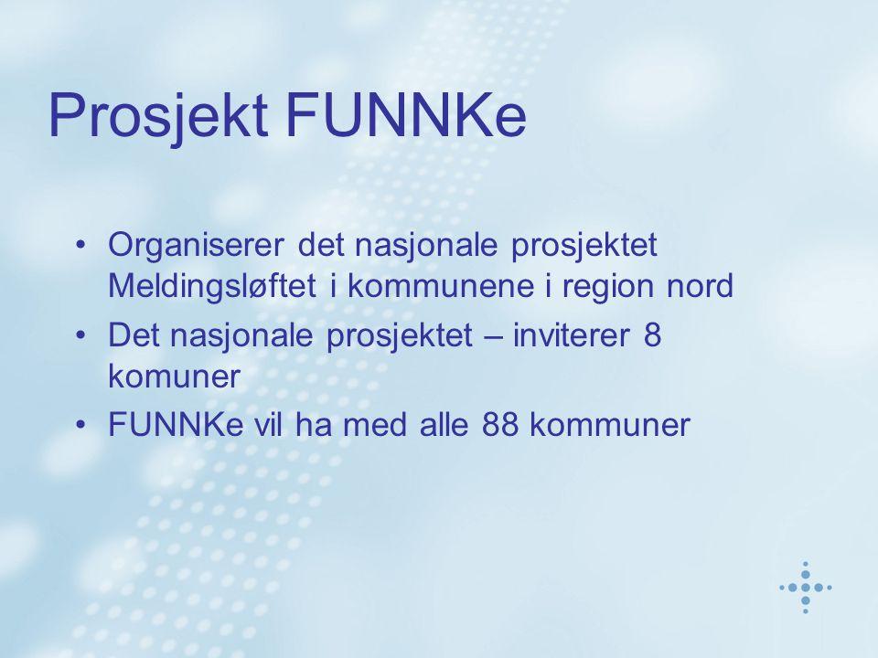 Prosjekt FUNNKe Organiserer det nasjonale prosjektet Meldingsløftet i kommunene i region nord Det nasjonale prosjektet – inviterer 8 komuner FUNNKe vil ha med alle 88 kommuner