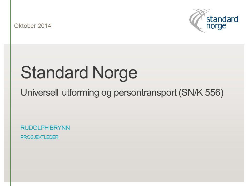 Standard Norge Universell utforming og persontransport (SN/K 556) RUDOLPH BRYNN PROSJEKTLEDER Oktober 2014