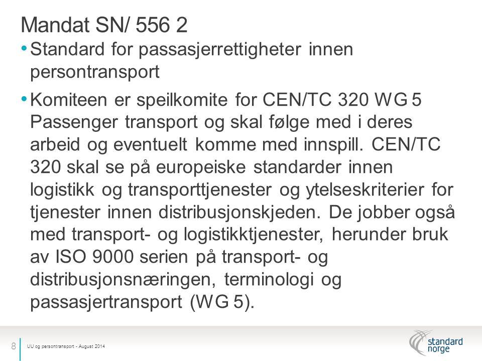 9 Tre standarder utarbeides prNS 11031 UU- persontransport – Busser prNS 11032 UU – Persontransport - Passasjerrettigheter prNS 11033 UU – Persontransport - Transporttjenester Planlagt ferdigstilt 2016 UU og persontransport - August 2014