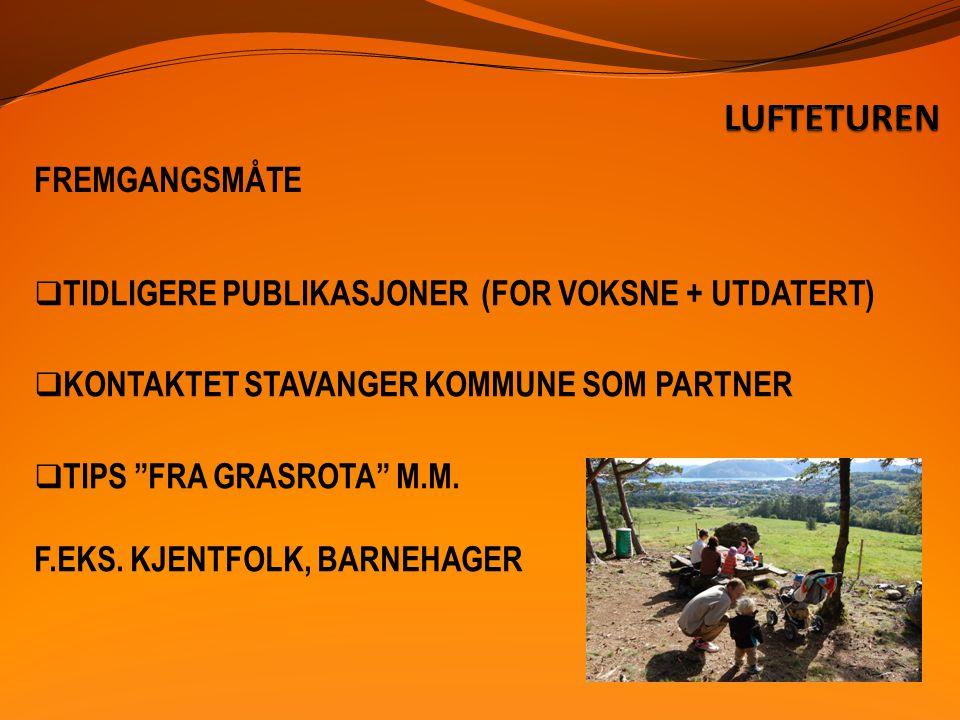 FREMGANGSMÅTE  TIDLIGERE PUBLIKASJONER (FOR VOKSNE + UTDATERT)  KONTAKTET STAVANGER KOMMUNE SOM PARTNER  TIPS FRA GRASROTA M.M.