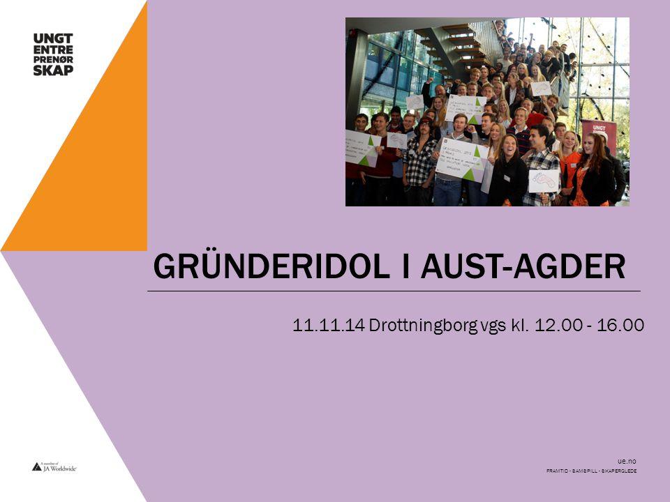 ue.no GRÜNDERIDOL I AUST-AGDER 11.11.14 Drottningborg vgs kl. 12.00 - 16.00 FRAMTID - SAMSPILL - SKAPERGLEDE